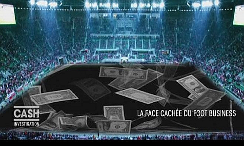 Cash Investigation - La Face Cachée du Foot Business