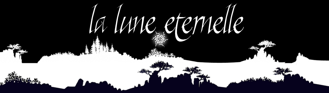 !!!!!! Ancien forum de La Lune Eternelle !!!!!!